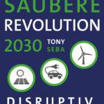 Tony Seba - Saubere Revolution 2030