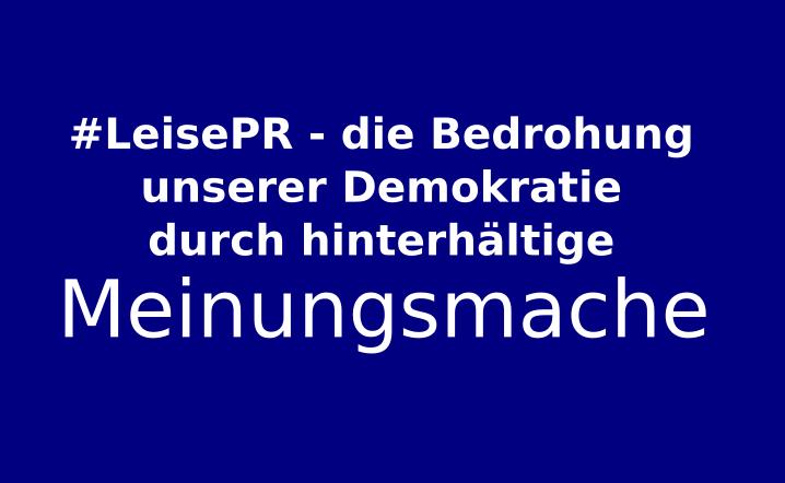 #LeisePR – die Bedrohung unserer Demokratie durch laute Meinungsmache